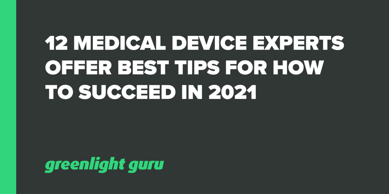 12 Medical Device Experts Offer Best Tips for How to Succeed in 2021