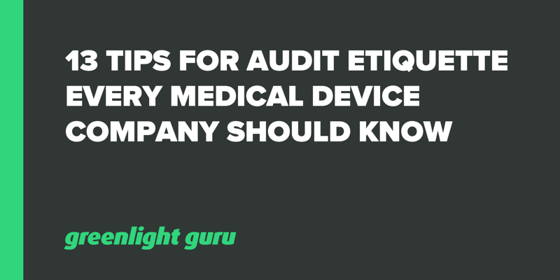 13 audit etiquette tips every medical device company should know