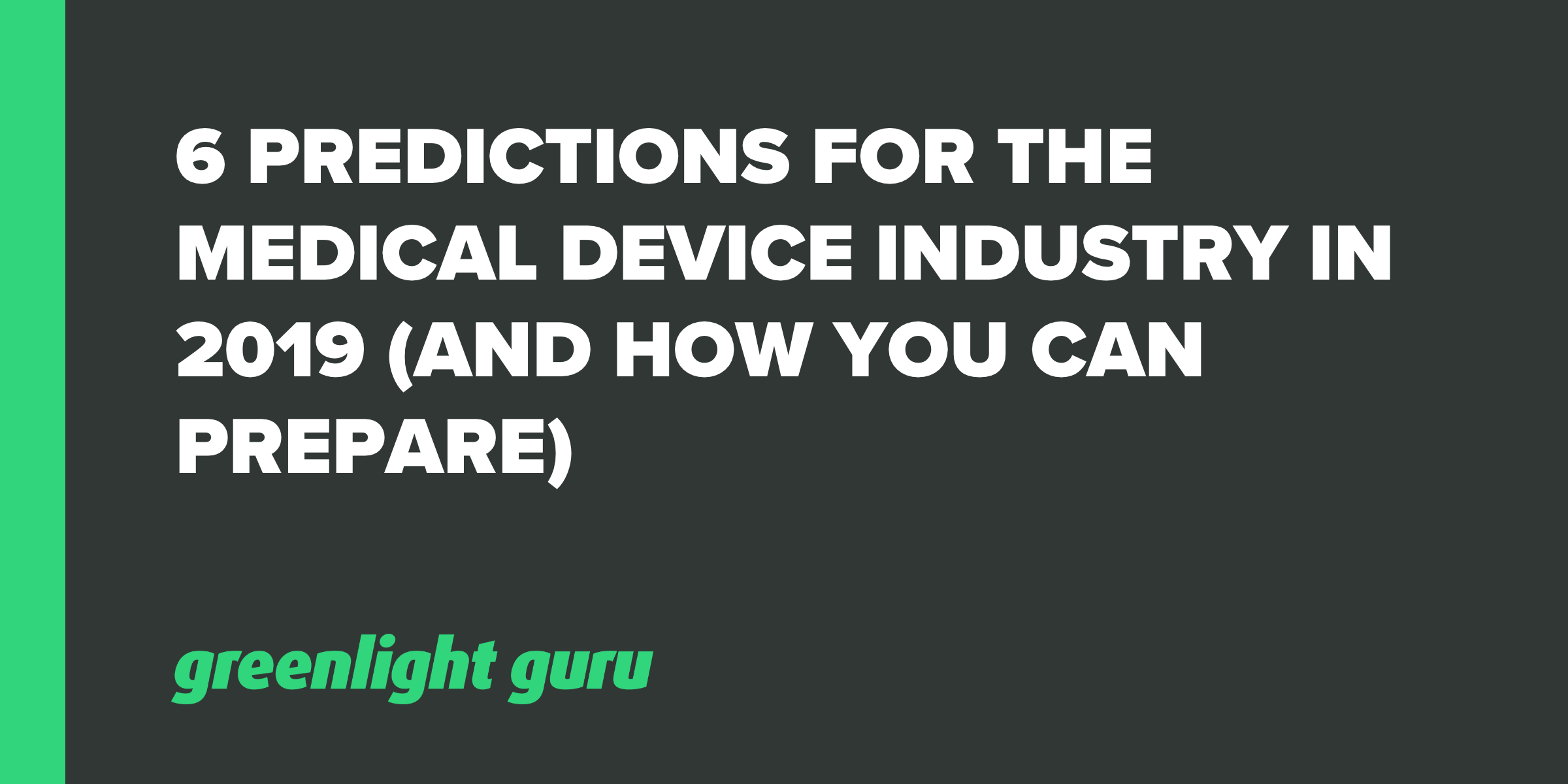 6 Predictions for the Medical Device Industry in 2019 (and how you can prepare) - Featured Image