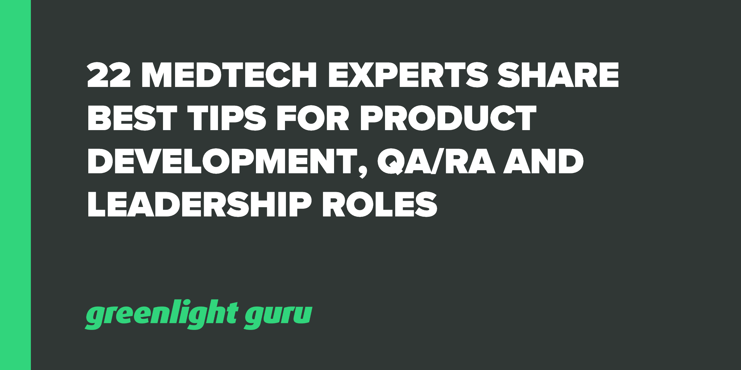 22 medtech experts share best tips for product development, qa-ra and leadership roles