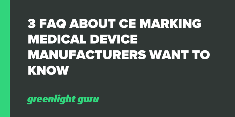 3 FAQ about CE Marking Medical Device Manufacturers Want to Know.