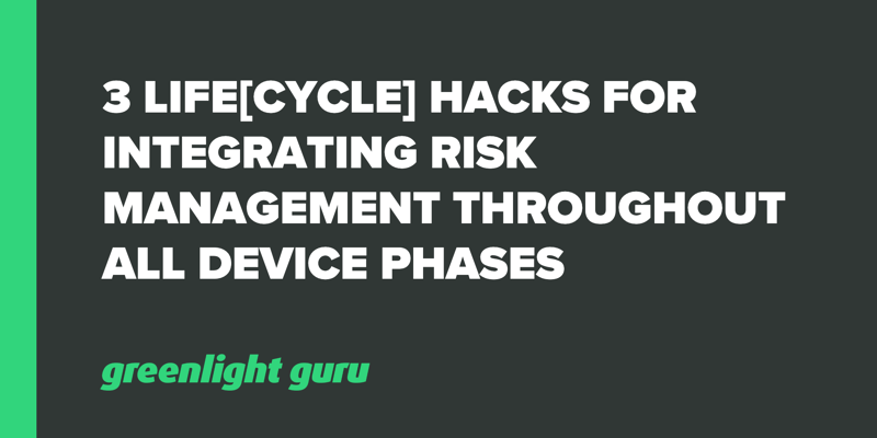 3 Life[cycle] Hacks for Integrating Risk Management throughout all Device Phases