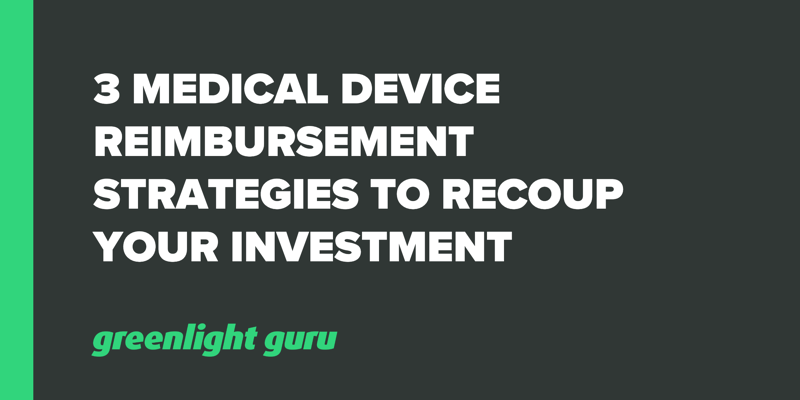 3 Medical Device Reimbursement Strategies to Recoup Your Investment