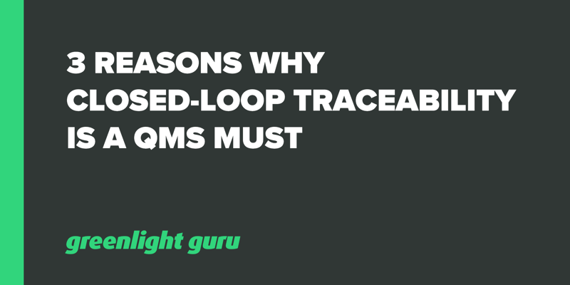 3 Reasons Why Closed-Loop Traceability Is a QMS Must