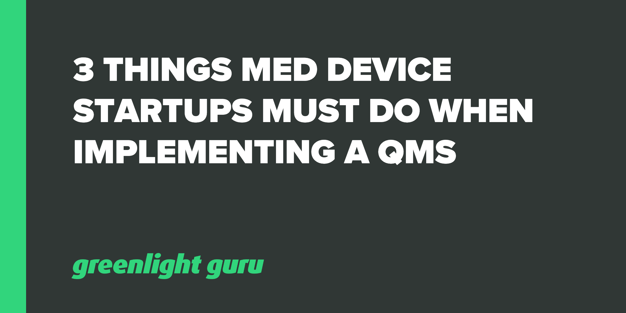 3 Things Med Device Startups Must Do When Implementing a QMS - Featured Image