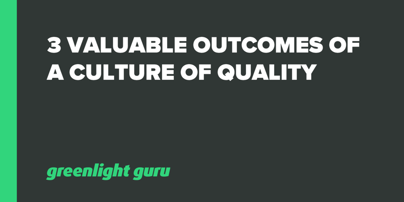 3 Valuable Outcomes of a Culture of Quality