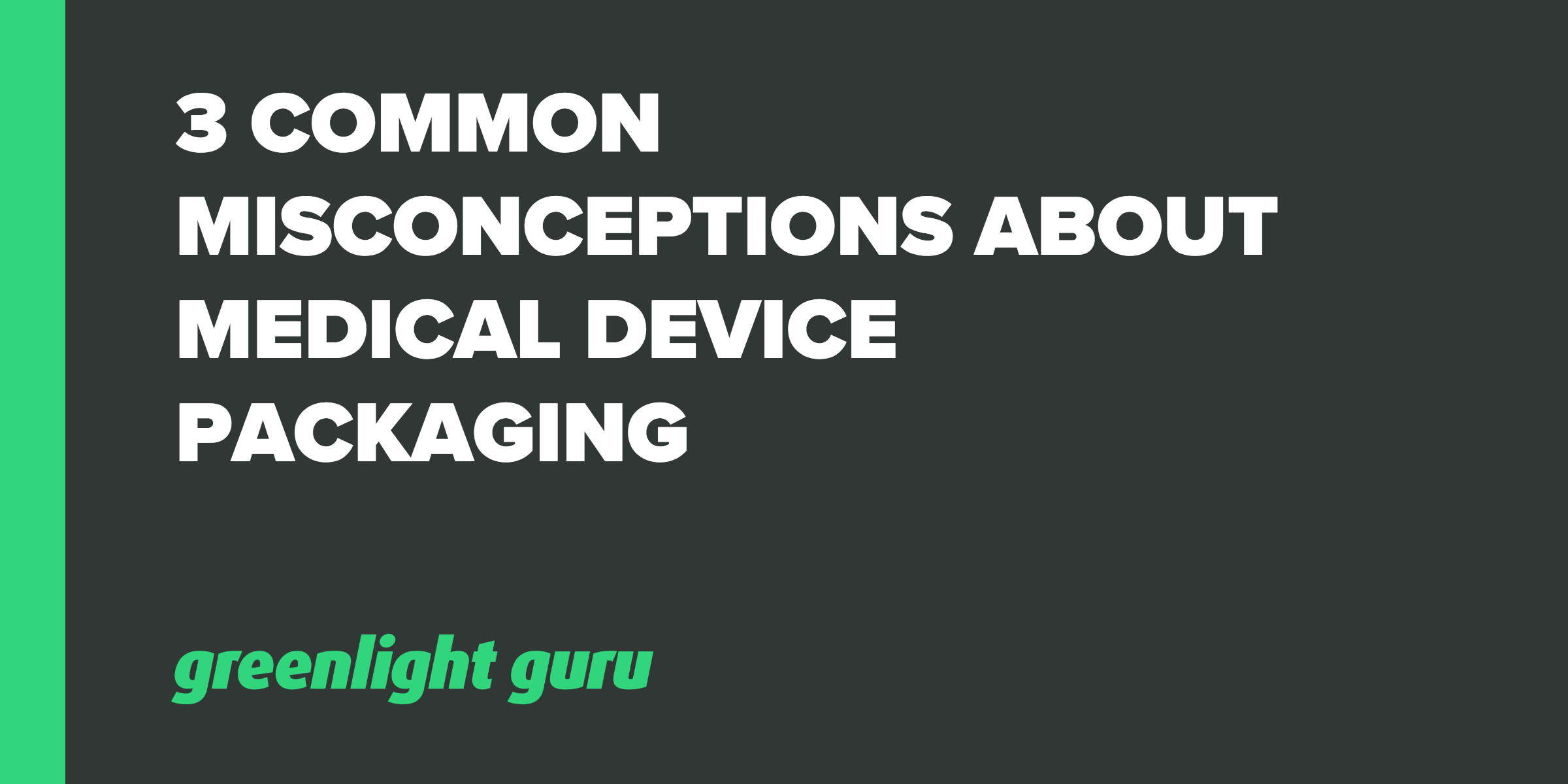 3 Common Misconceptions About Medical Device Packaging - Featured Image