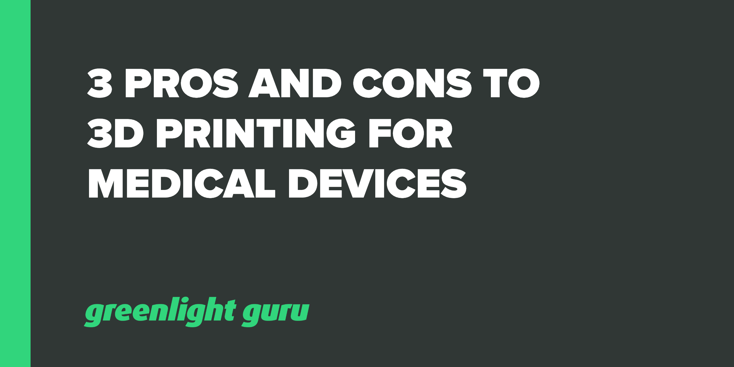 3 pros and cons to 3D printing for medical devices