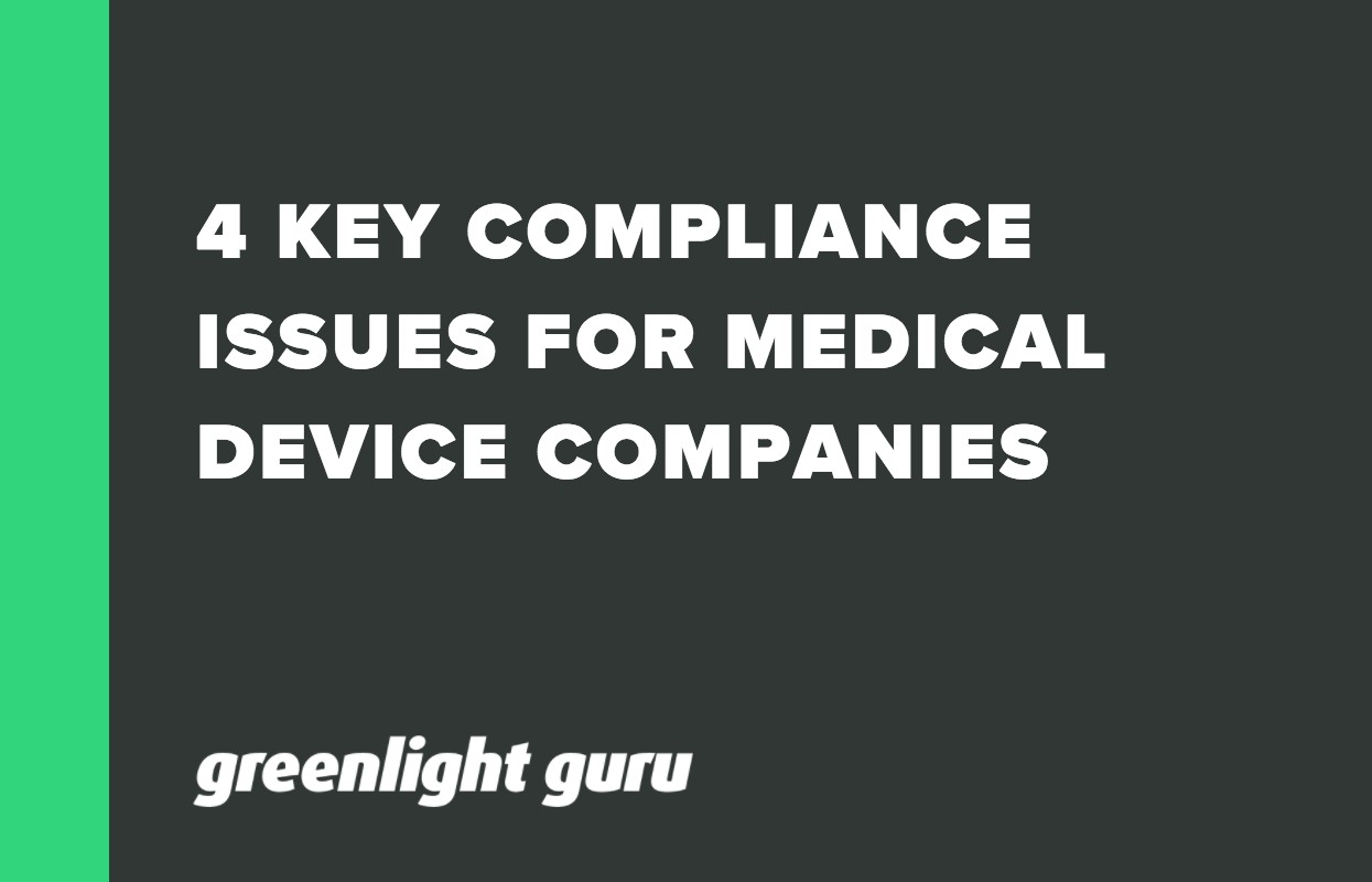 4 KEY COMPLIANCE ISSUES FOR MEDICAL DEVICE COMPANIES