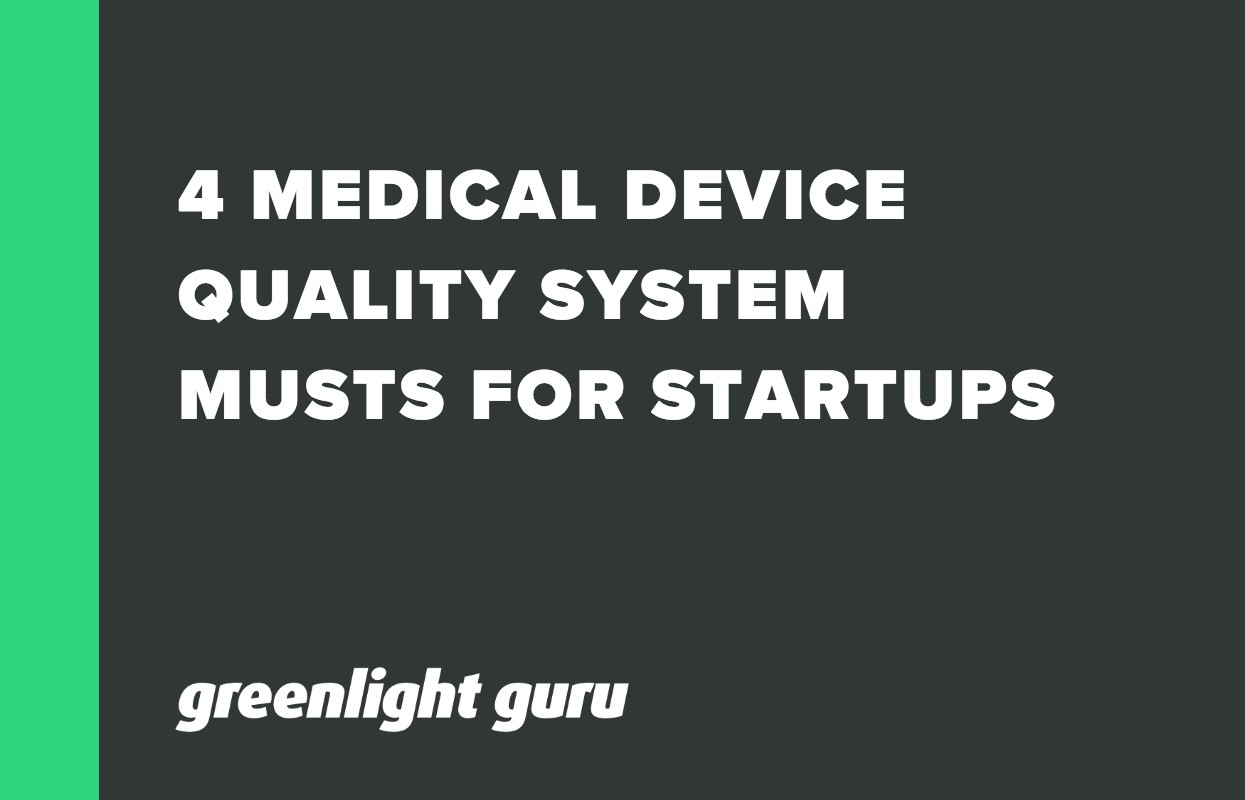 4 MEDICAL DEVICE QUALITY SYSTEM MUSTS FOR STARTUPS-1