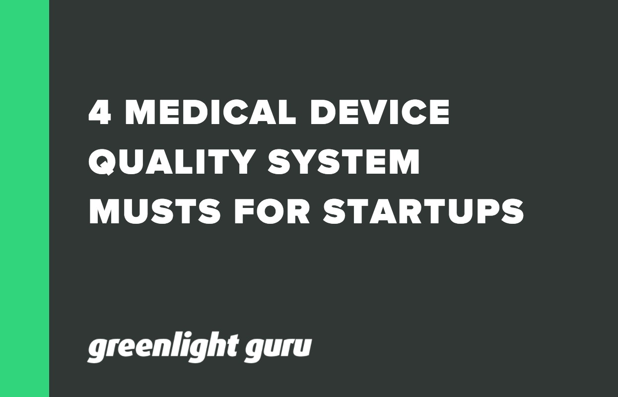 4 MEDICAL DEVICE QUALITY SYSTEM MUSTS FOR STARTUPS