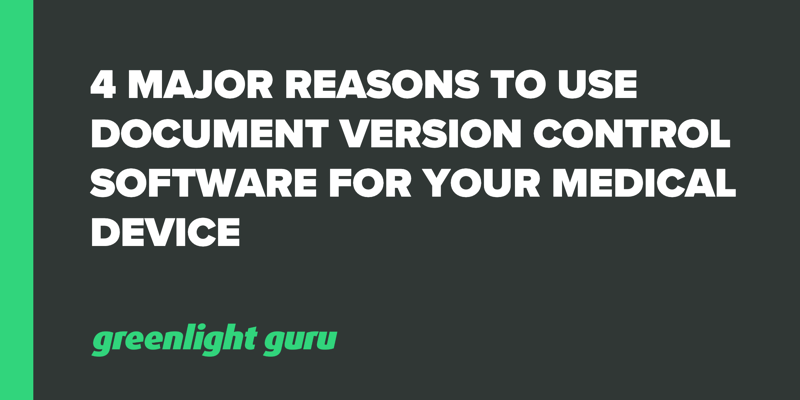 4 major reasons to use document version control software for medical device