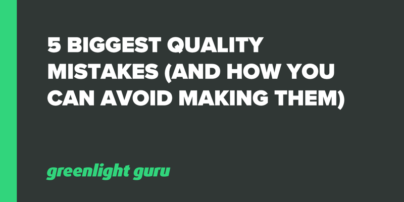 5 Biggest Quality Mistakes (And How You Can Avoid Making Them)