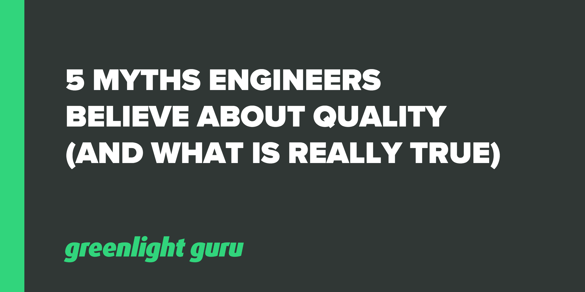 5 MYTHS ENGINEERS BELIEVE ABOUT QUALITY (AND WHAT IS REALLY TRUE)