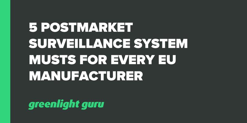 5 Postmarket Surveillance System Musts for Every EU Manufacturer