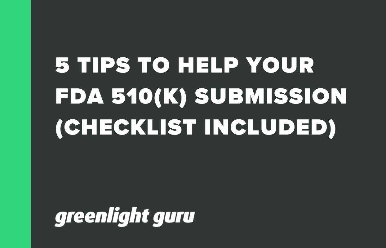5 TIPS TO HELP YOUR FDA 510(K) SUBMISSION (CHECKLIST INCLUDED)