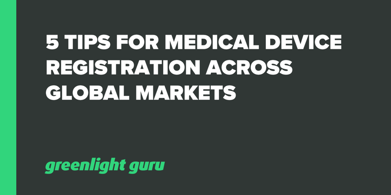 5 Tips for Medical Device Registration across Global Markets