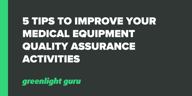 5 Tips to Improve your Medical Equipment Quality Assurance Activities