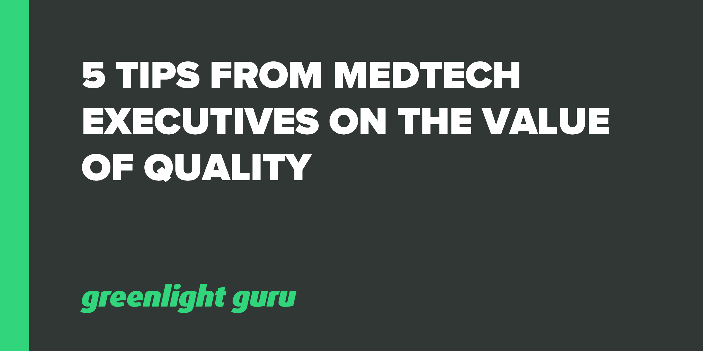 5 tips from medtech executives on the value of quality