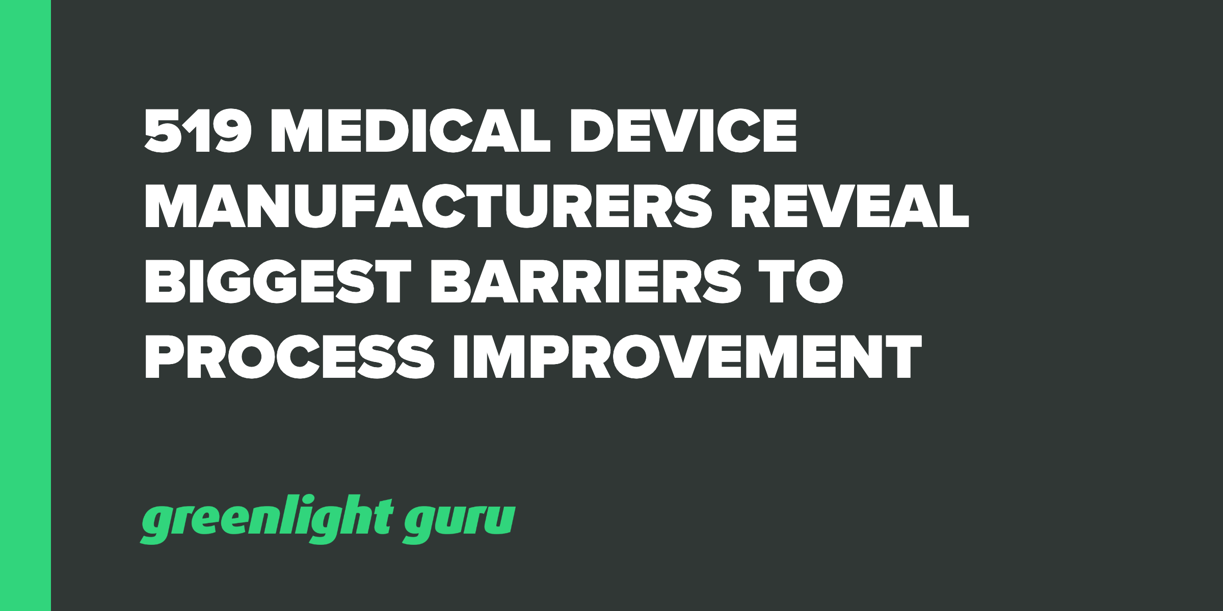 519 Medical Device Manufacturers Reveal Biggest Barriers to Process Improvement