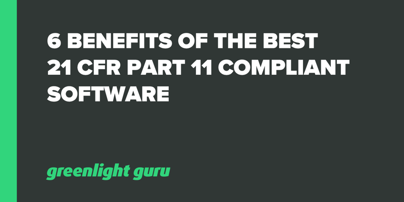 6 Benefits of the Best 21 CFR Part 11 Compliant Software