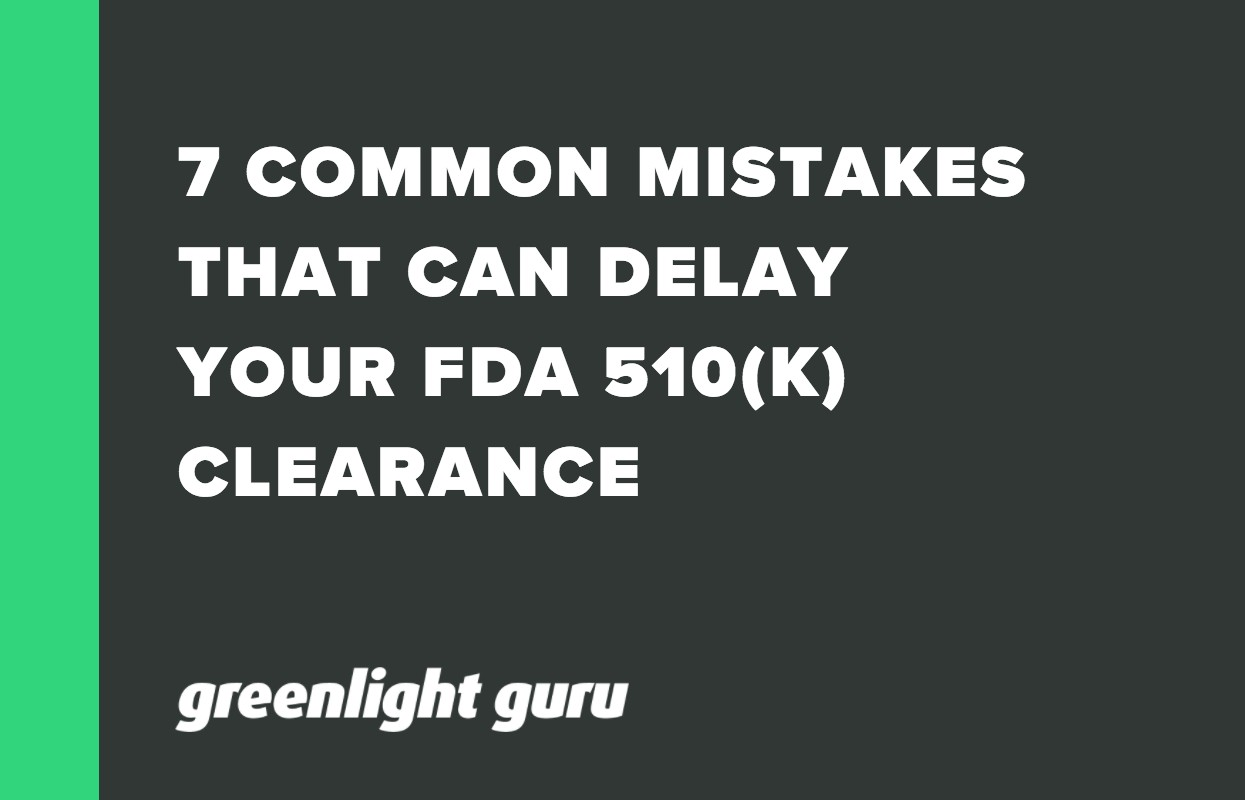 7 COMMON MISTAKES THAT CAN DELAY YOUR FDA 510(K) CLEARANCE