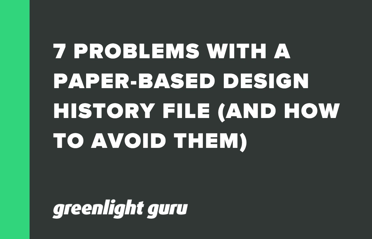 7 PROBLEMS WITH A PAPER-BASED DESIGN HISTORY FILE (AND HOW TO AVOID THEM)