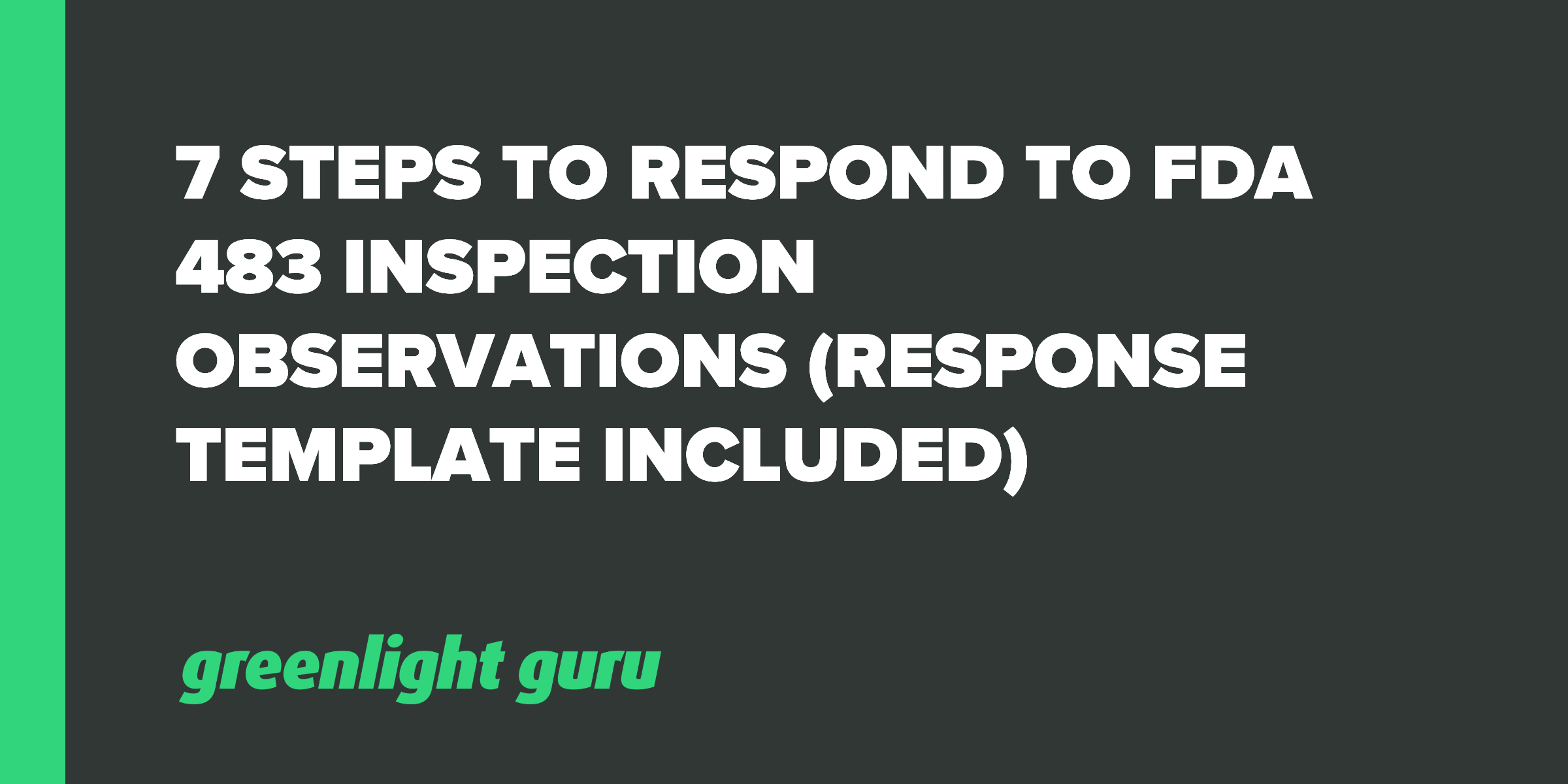 7 Steps to Respond to FDA 483 Inspection Observations (Response Template Included)