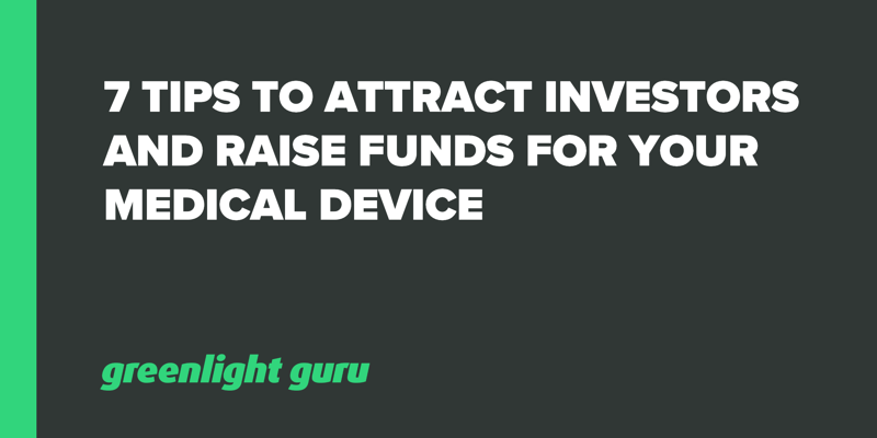 7 Tips to Attract Investors and Raise Funds for your Medical Device
