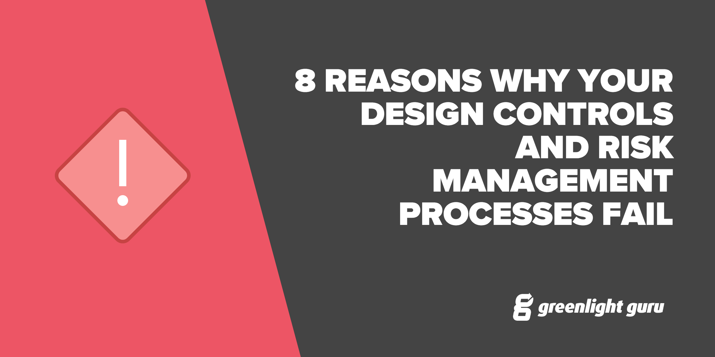 8 Reasons Why Your Design Controls And Risk Management Processes Fail - Featured Image