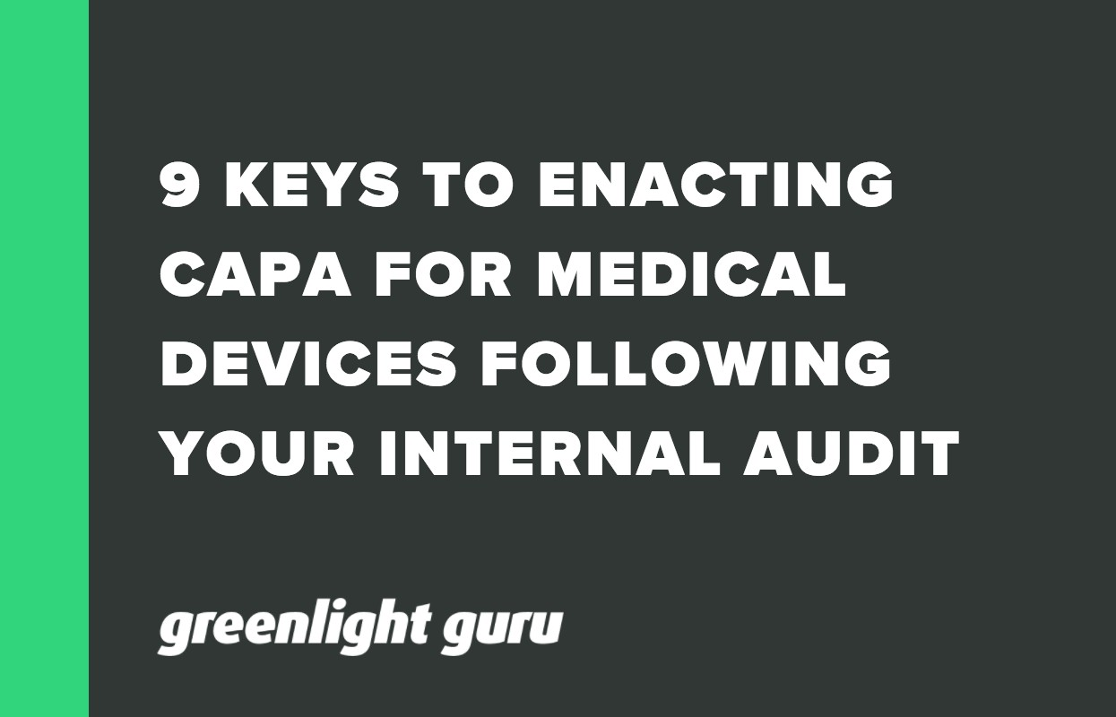 9 KEYS TO ENACTING CAPA FOR MEDICAL DEVICES FOLLOWING YOUR INTERNAL AUDIT