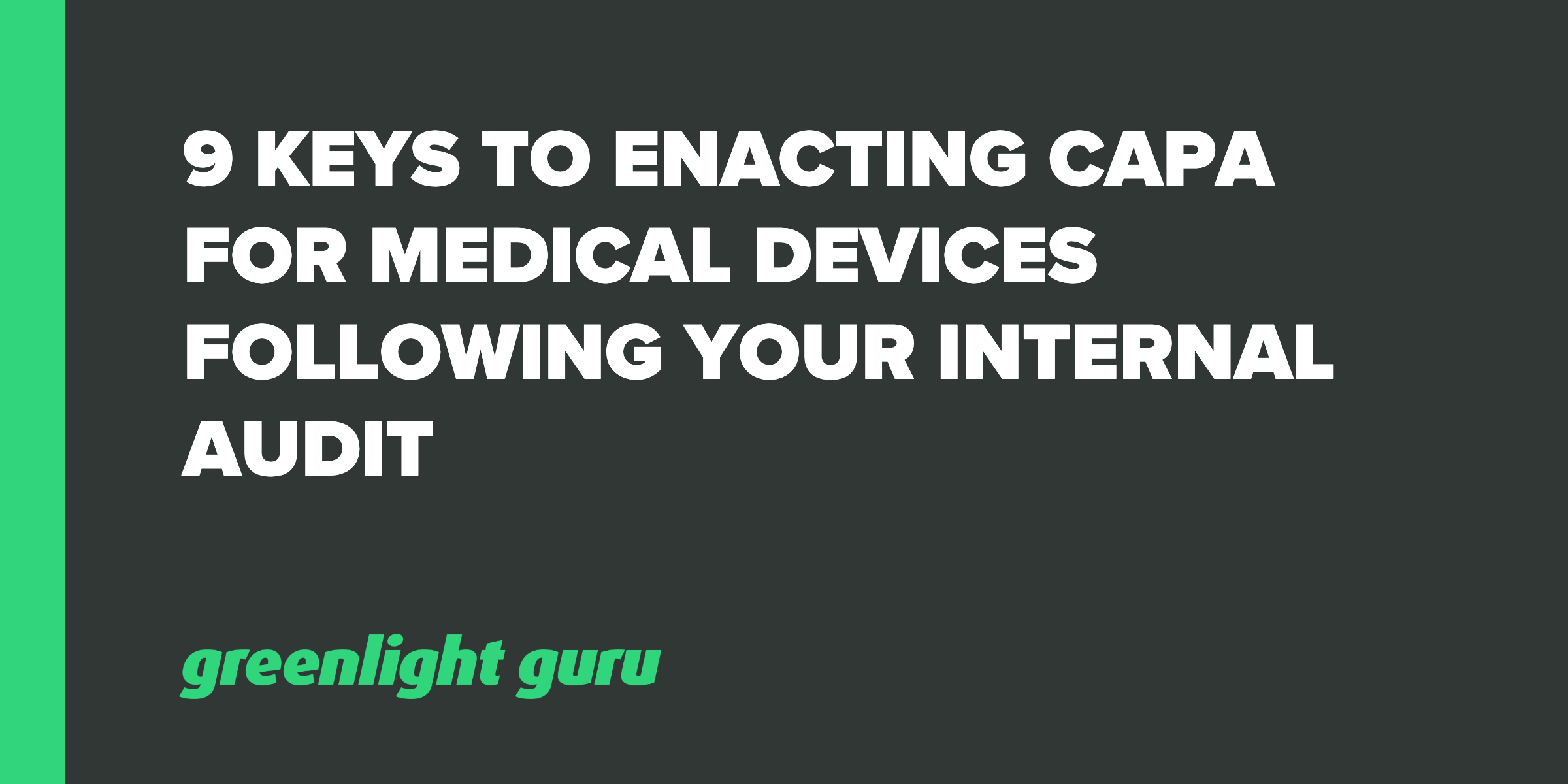 9 Keys to Enacting CAPA for Medical Devices Following Your Internal Audit - Featured Image