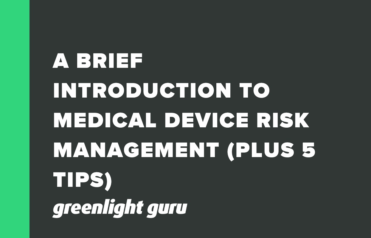 A BRIEF INTRODUCTION TO MEDICAL DEVICE RISK MANAGEMENT (PLUS 5 TIPS)