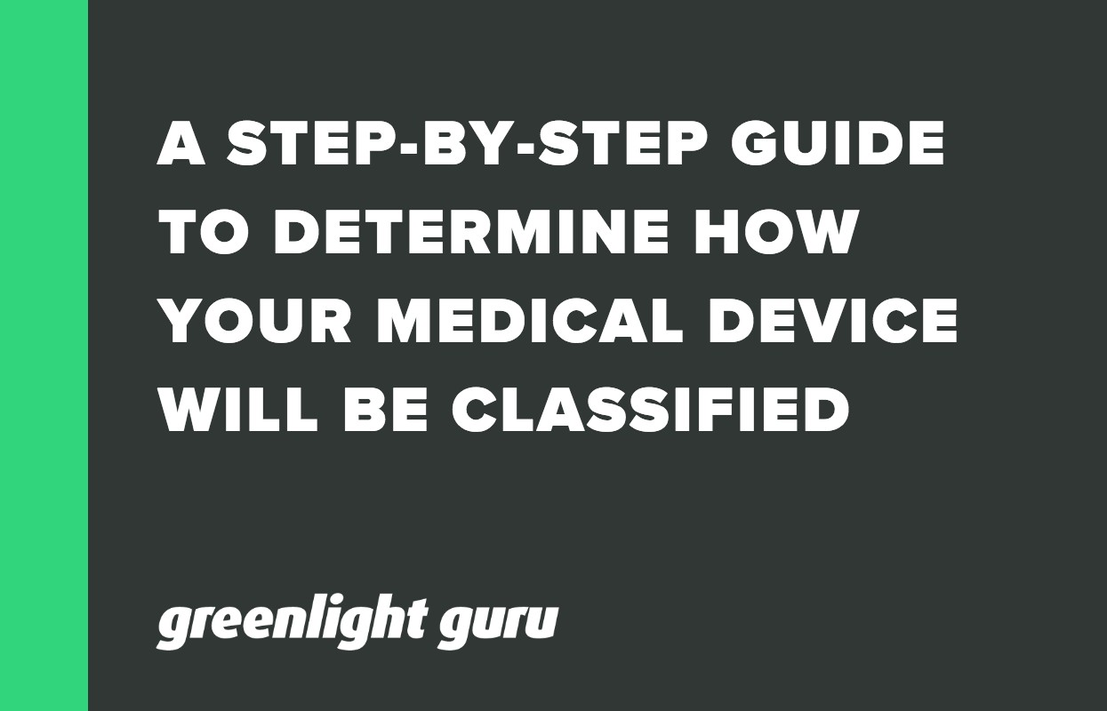 A STEP-BY-STEP GUIDE TO DETERMINE HOW YOUR MEDICAL DEVICE WILL BE CLASSIFIED