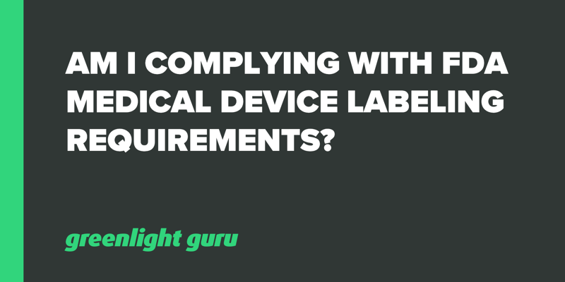Am I Complying with FDA Medical Device Labeling Requirements_
