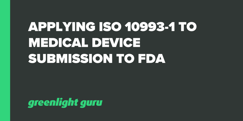 Applying ISO 10993-1 to Medical Device Submission to FDA