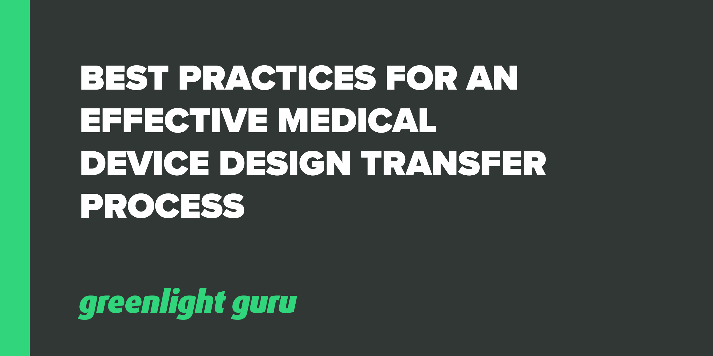 BEST PRACTICES FOR AN EFFECTIVE MEDICAL DEVICE DESIGN TRANSFER PROCESS
