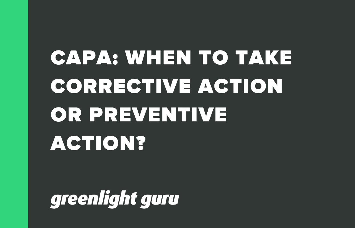 CAPA_ WHEN TO TAKE CORRECTIVE ACTION OR PREVENTIVE ACTION_