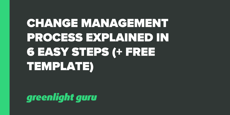 Change Management Process Explained in 6 Easy Steps (+ free template)