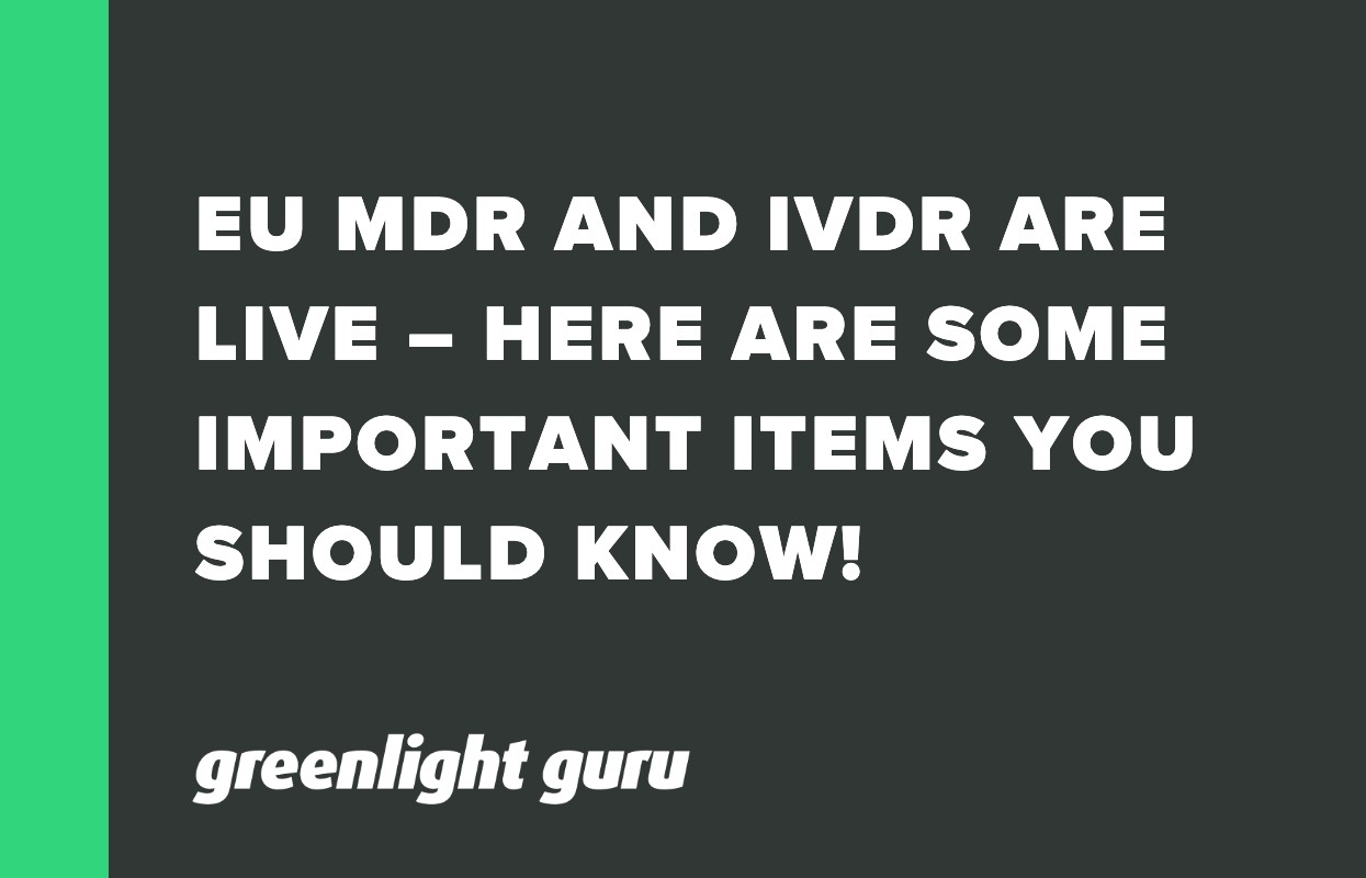 EU MDR AND IVDR ARE LIVE – HERE ARE SOME IMPORTANT ITEMS YOU SHOULD KNOW!