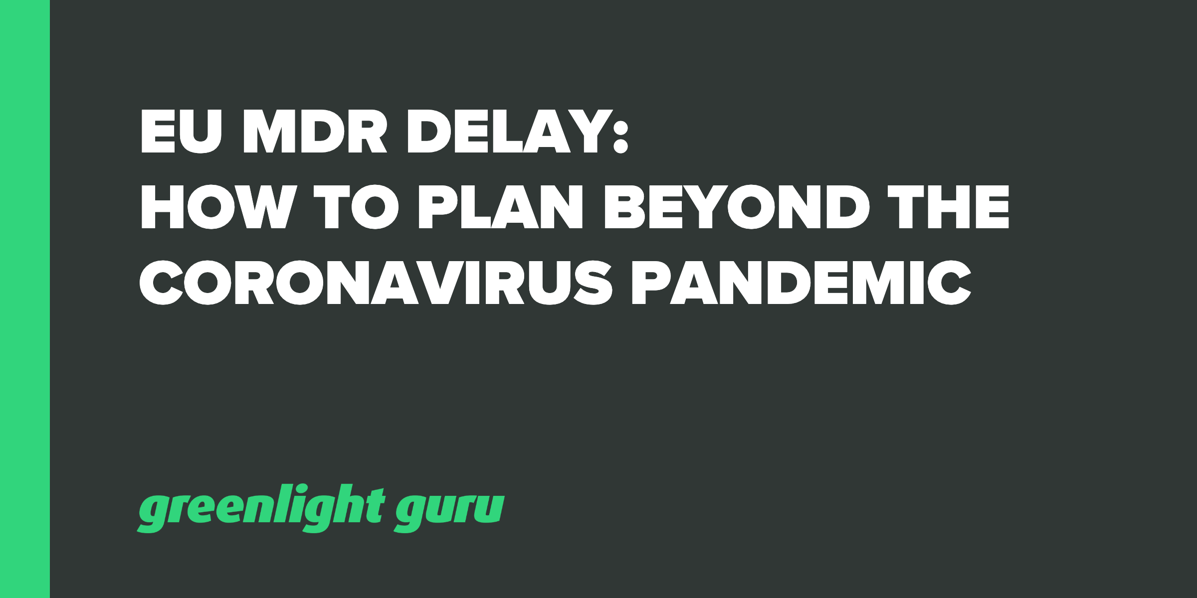 EU MDR delay - how to plan beyond coronavirus pandemic