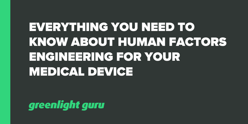 Everything You Need to Know About Human Factors Engineering for Your Medical Device