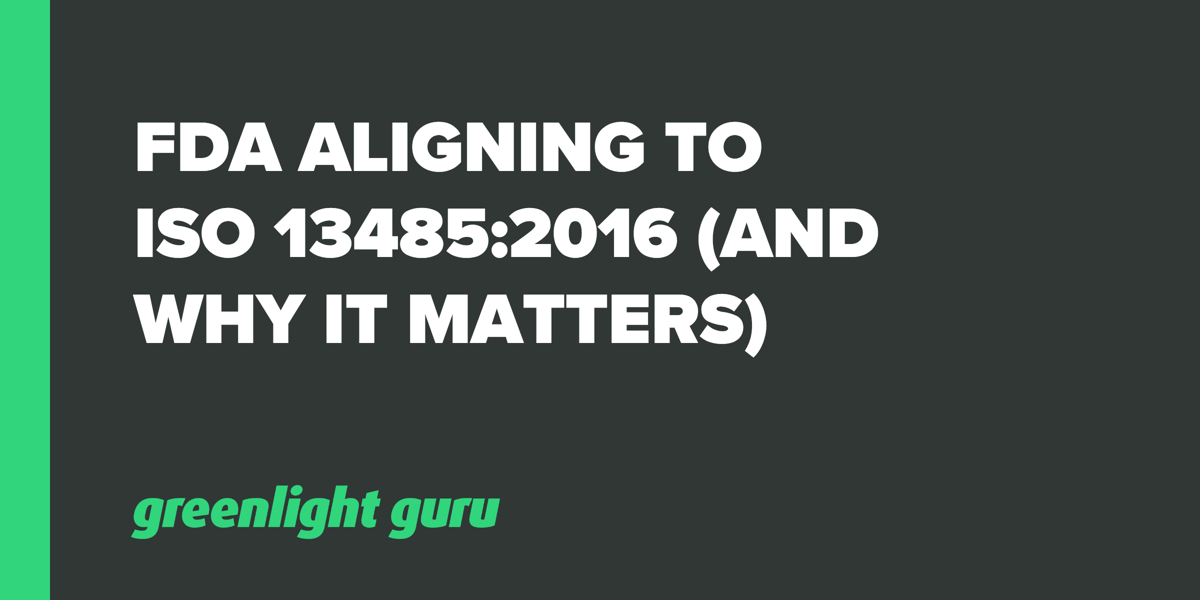 FDA Aligning To ISO 13485_2016 (And Why It Matters)