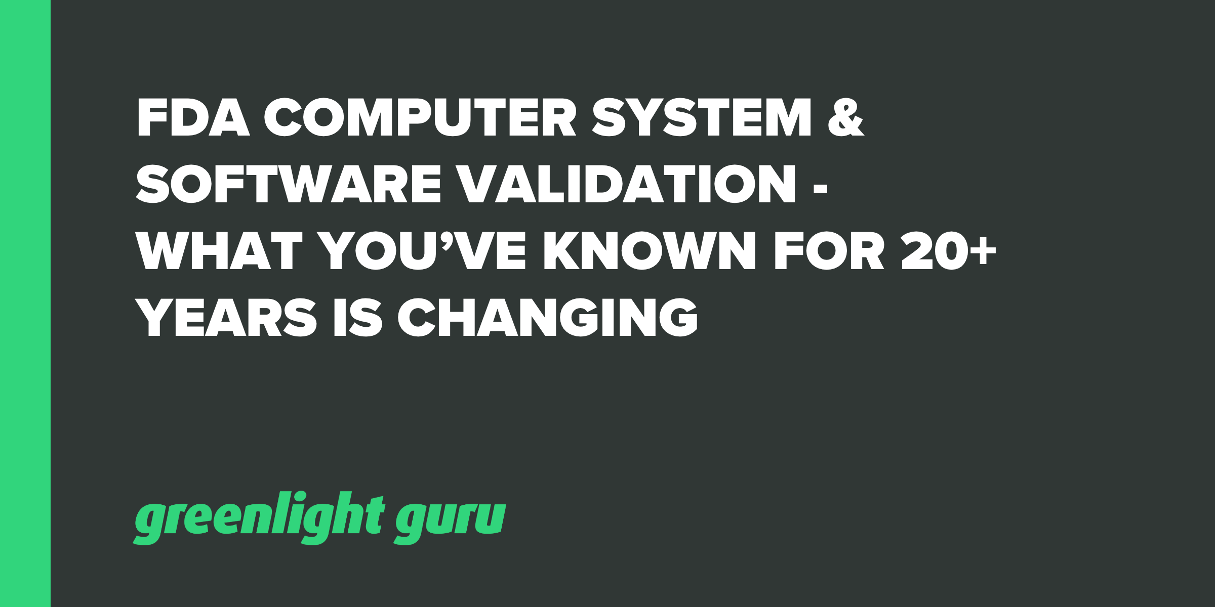 FDA Computer System & Software Validation - What You've Known For 20+ Years Is Changing