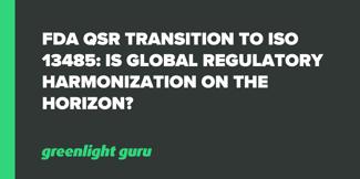 FDA QSR Transition to ISO 13485: Is Global Regulatory Harmonization on the Horizon? - Featured Image
