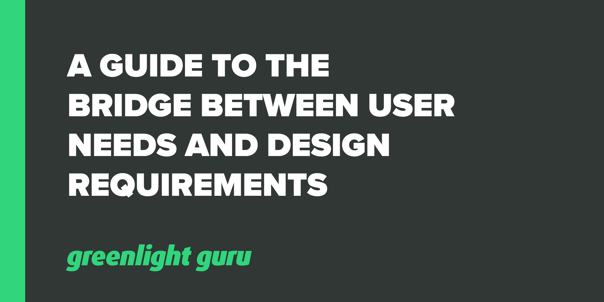 A Guide to Bridging User Needs Into Design Requirements - Featured Image