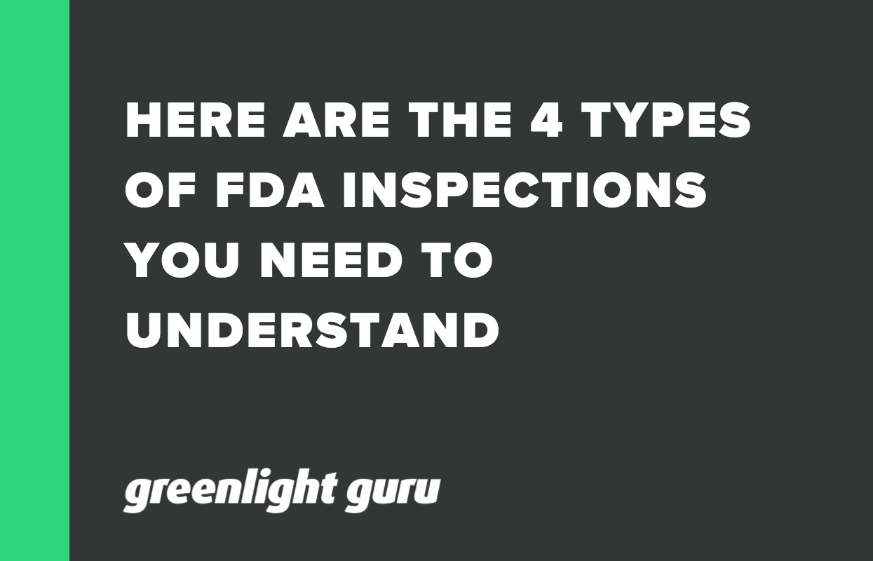 HERE ARE THE 4 TYPES OF FDA INSPECTIONS YOU NEED TO UNDERSTAND