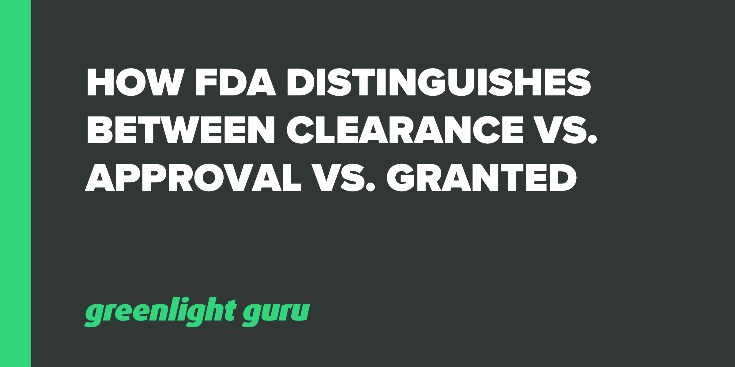 HOW FDA DISTINGUISHES BETWEEN CLEARANCE VS. APPROVAL VS. GRANTED