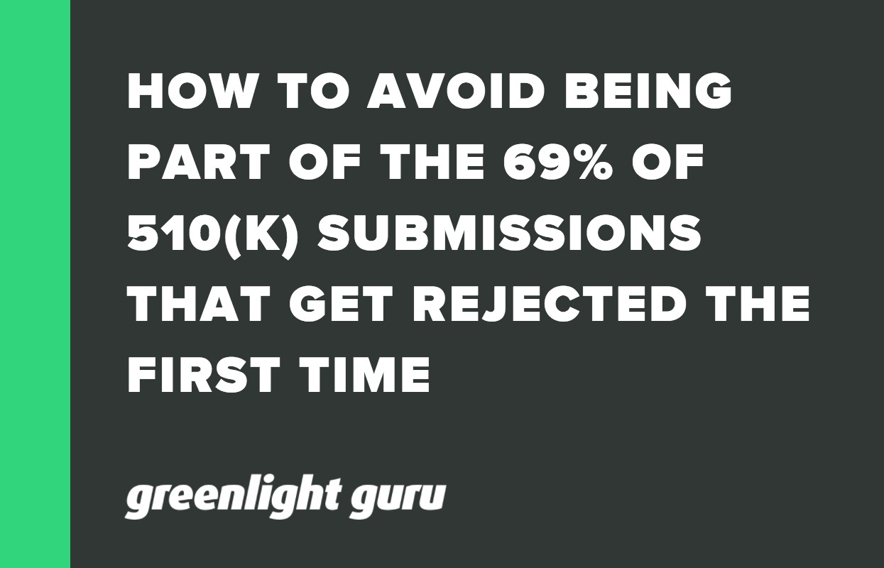 HOW TO AVOID BEING PART OF THE 69 OF 510(K) SUBMISSIONS THAT GET REJECTED THE FIRST TIME