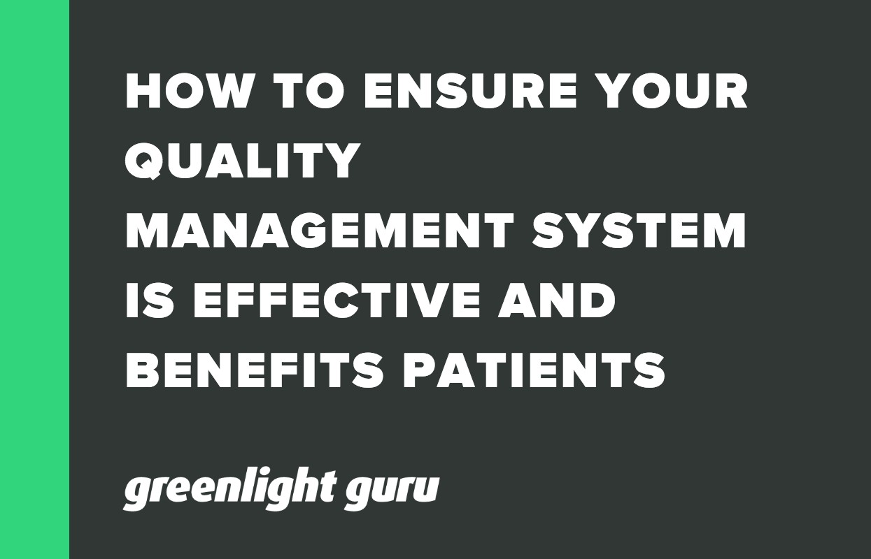 HOW TO ENSURE YOUR QUALITY MANAGEMENT SYSTEM IS EFFECTIVE AND BENEFITS PATIENTS Update